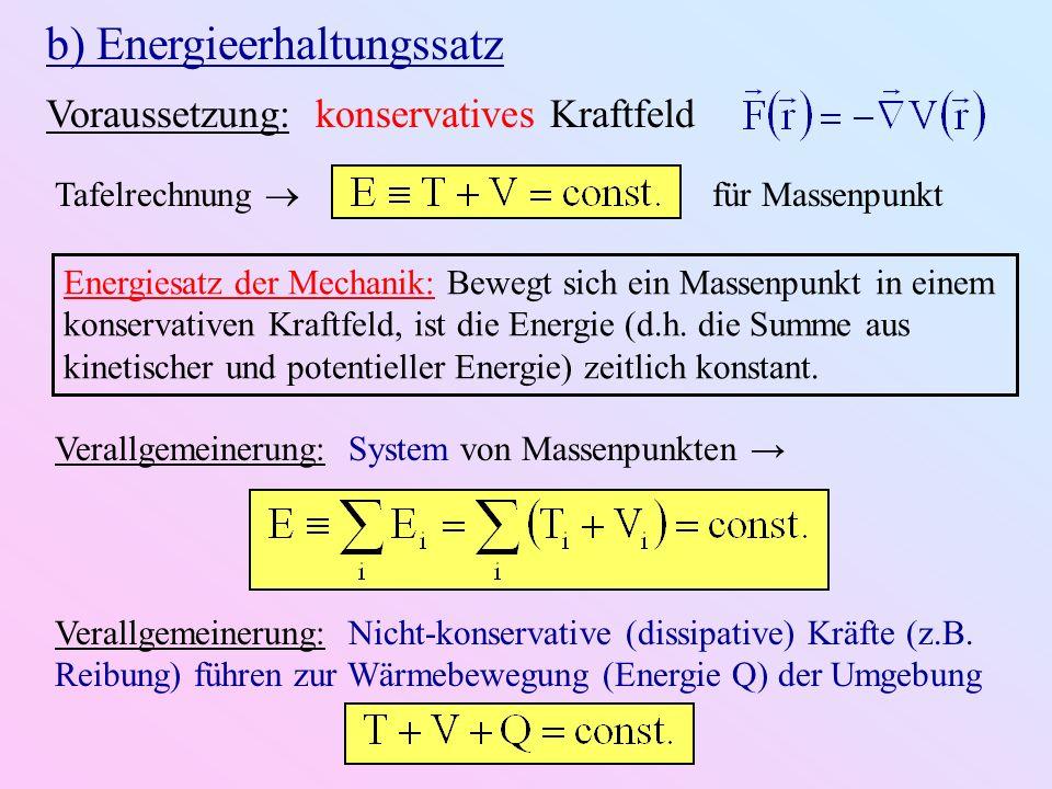 b) Energieerhaltungssatz Voraussetzung: konservatives Kraftfeld Tafelrechnung für Massenpunkt Energiesatz der Mechanik: Bewegt sich ein Massenpunkt in
