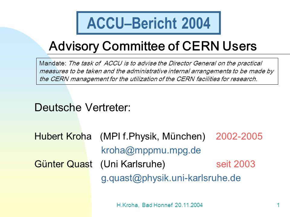 H.Kroha, Bad Honnef 20.11.20041 ACCU–Bericht 2004 Deutsche Vertreter: Hubert Kroha (MPI f.Physik, München) 2002-2005 kroha@mppmu.mpg.de Günter Quast (