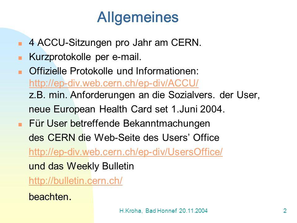 H.Kroha, Bad Honnef 20.11.20042 4 ACCU-Sitzungen pro Jahr am CERN. Kurzprotokolle per e-mail. Offizielle Protokolle und Informationen: http://ep-div.w