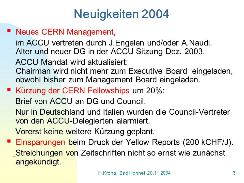H.Kroha, Bad Honnef 20.11.20043 Neues CERN Management, im ACCU vertreten durch J.Engelen und/oder A.Naudi. Alter und neuer DG in der ACCU Sitzung Dez.