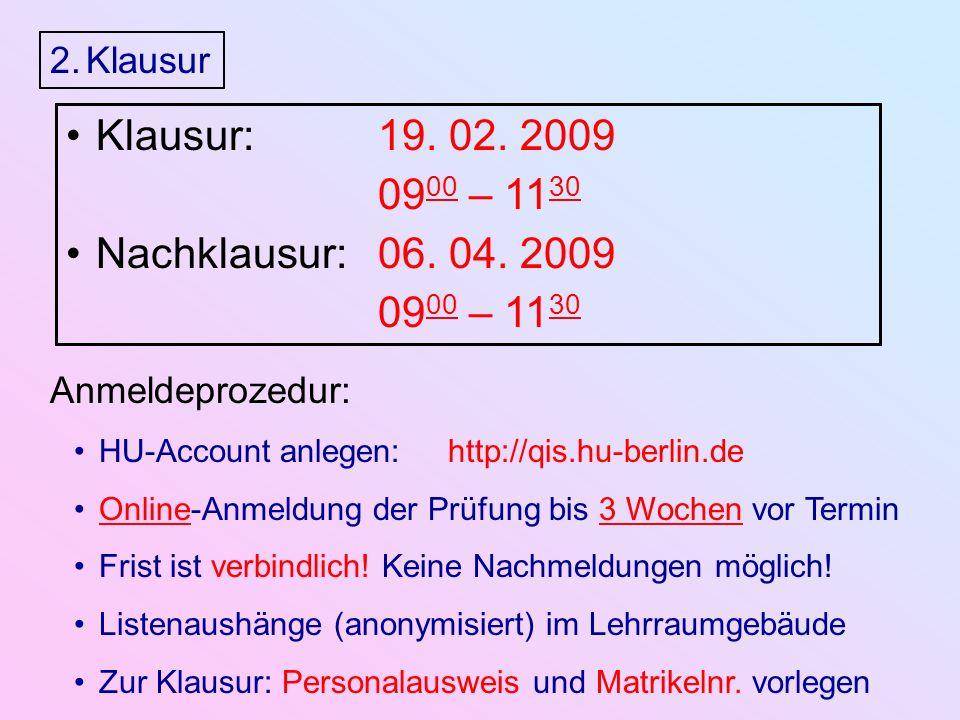 2.Klausur Klausur: 19. 02. 2009 09 00 – 11 30 Nachklausur: 06.