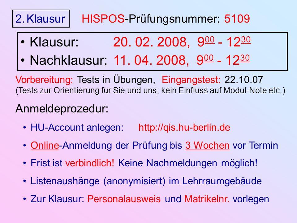 2.Klausur HISPOS-Prüfungsnummer: 5109 Klausur: 20. 02. 2008, 9 00 - 12 30 Nachklausur: 11. 04. 2008, 9 00 - 12 30 Anmeldeprozedur: HU-Account anlegen: