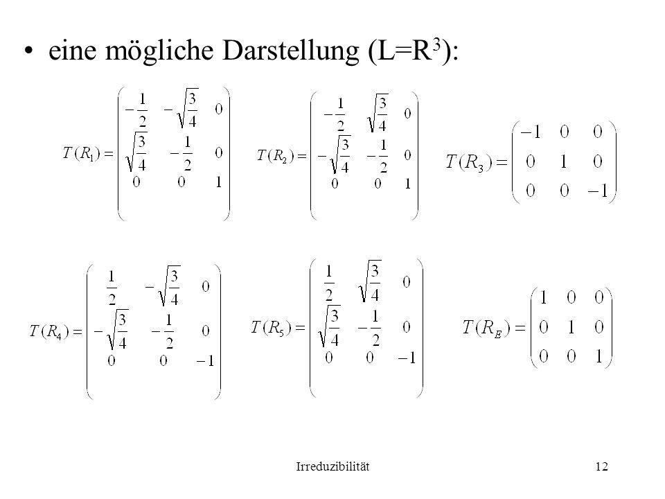 Irreduzibilität12 eine mögliche Darstellung (L=R 3 ):