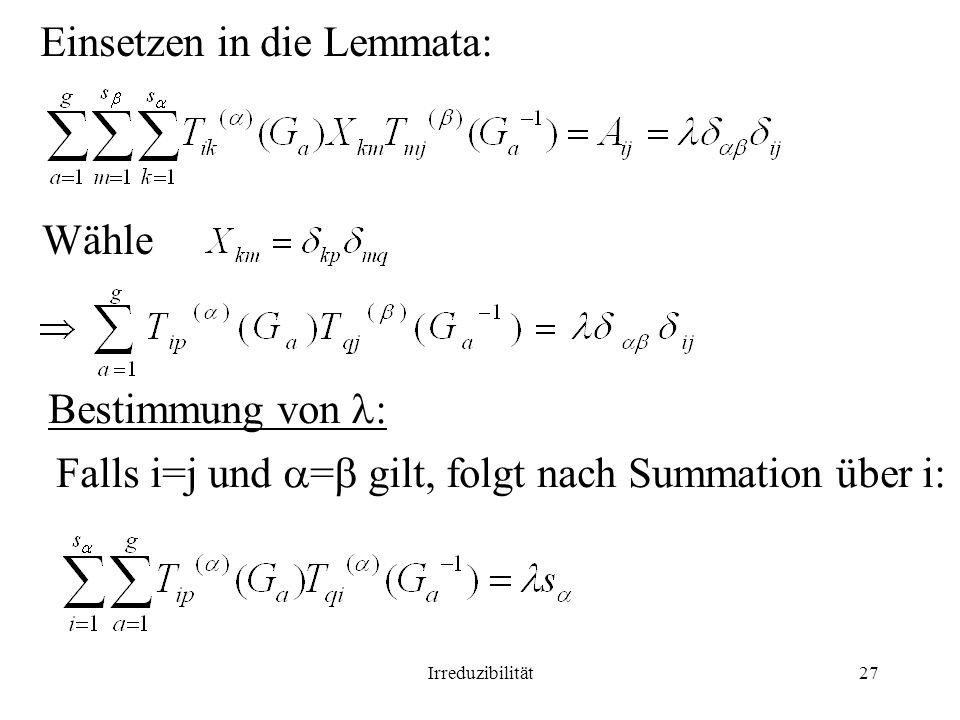 Irreduzibilität27 Einsetzen in die Lemmata: Wähle Bestimmung von : Falls i=j und = gilt, folgt nach Summation über i: