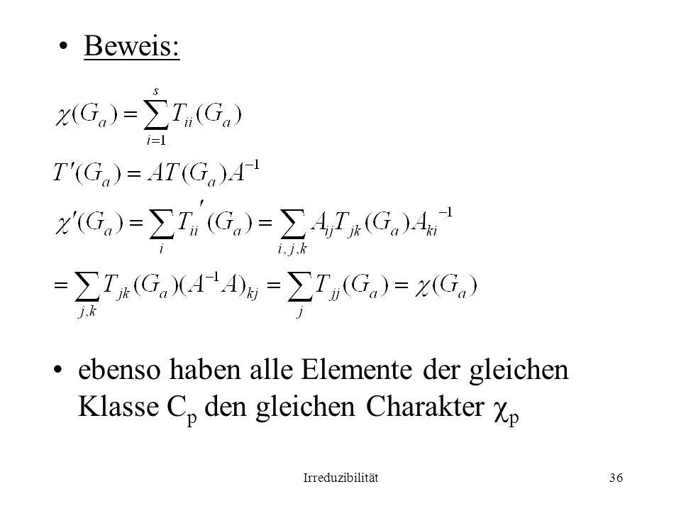 Irreduzibilität36 Beweis: ebenso haben alle Elemente der gleichen Klasse C p den gleichen Charakter p