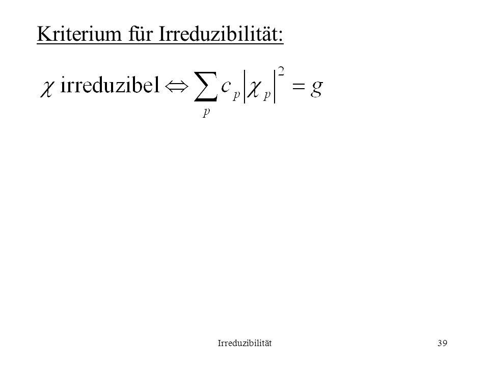 Irreduzibilität39 Kriterium für Irreduzibilität: