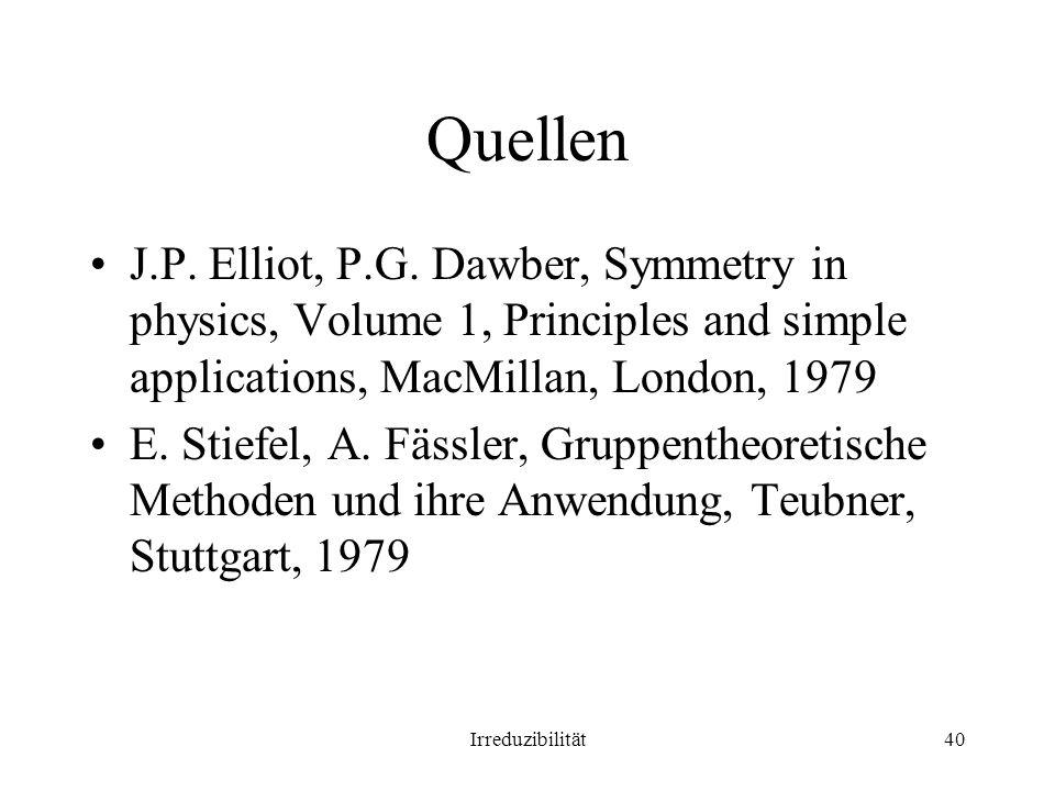 Irreduzibilität40 Quellen J.P. Elliot, P.G. Dawber, Symmetry in physics, Volume 1, Principles and simple applications, MacMillan, London, 1979 E. Stie