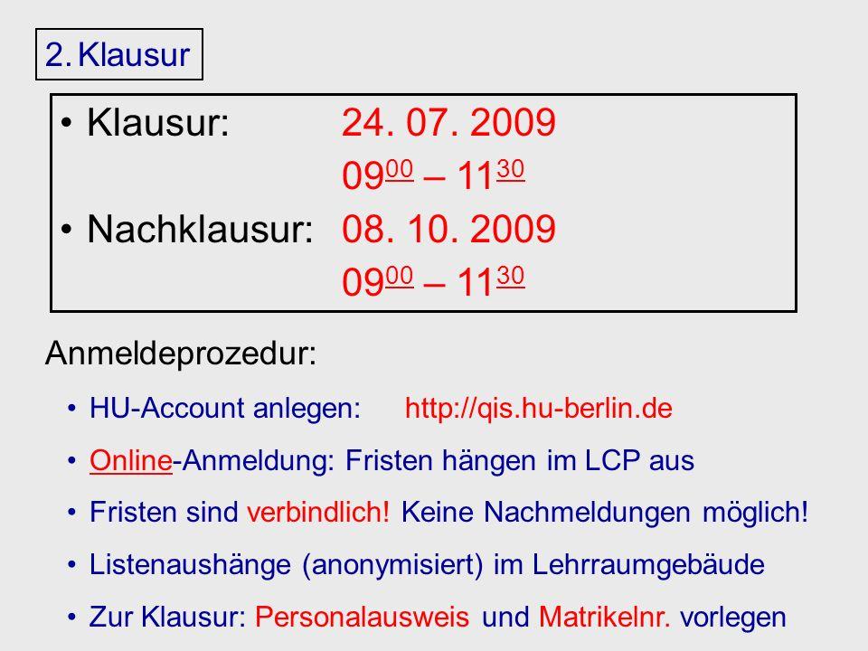 2.Klausur Klausur: 24. 07. 2009 09 00 – 11 30 Nachklausur: 08.