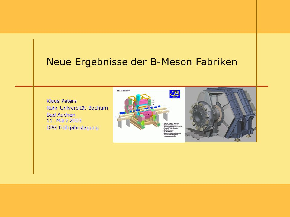 Neue Ergebnisse der B-Meson Fabriken Klaus Peters Ruhr-Universität Bochum Bad Aachen 11.