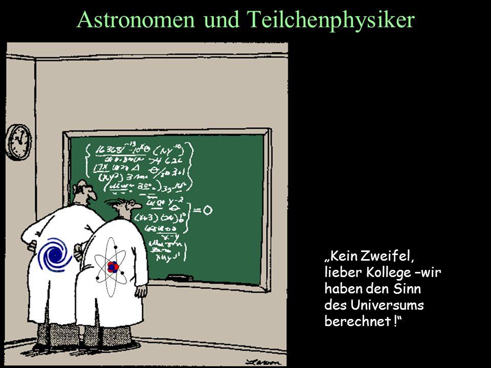 T.Hebbeker Astronomen und Teilchenphysiker Kein Zweifel, lieber Kollege –wir haben den Sinn des Universums berechnet !