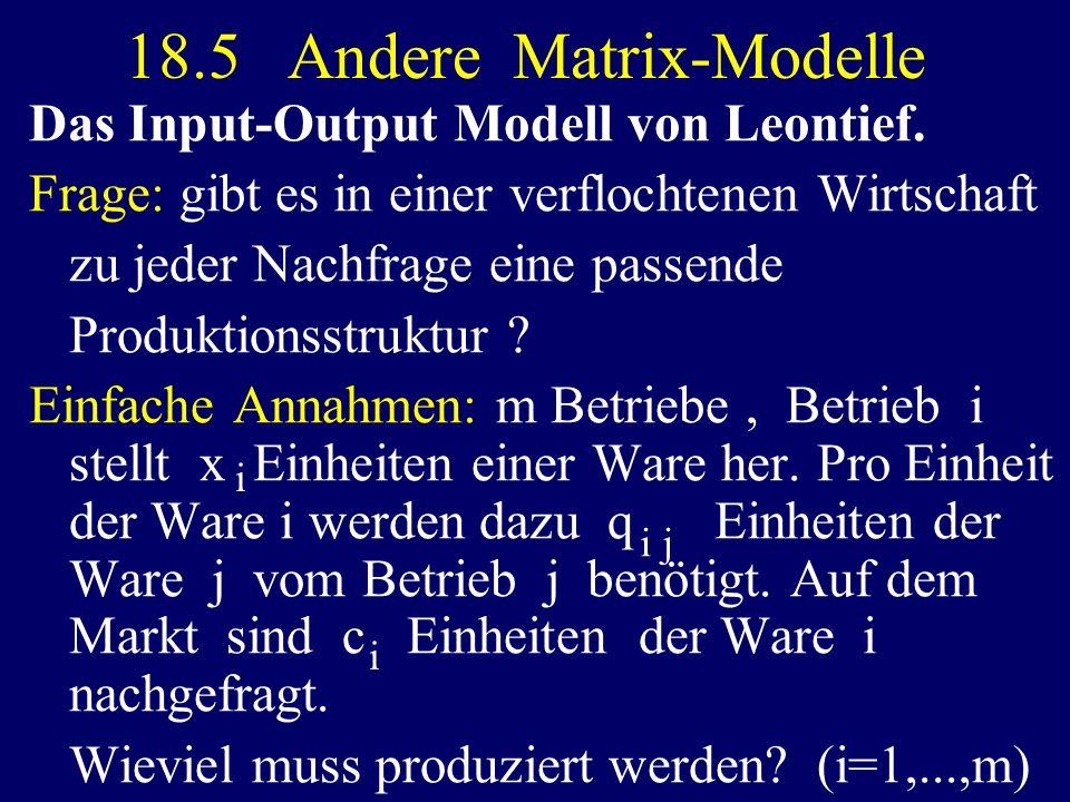 Das Input-Output Modell von Leontief. Frage: gibt es in einer verflochtenen Wirtschaft zu jeder Nachfrage eine passende Produktionsstruktur ? Einfache