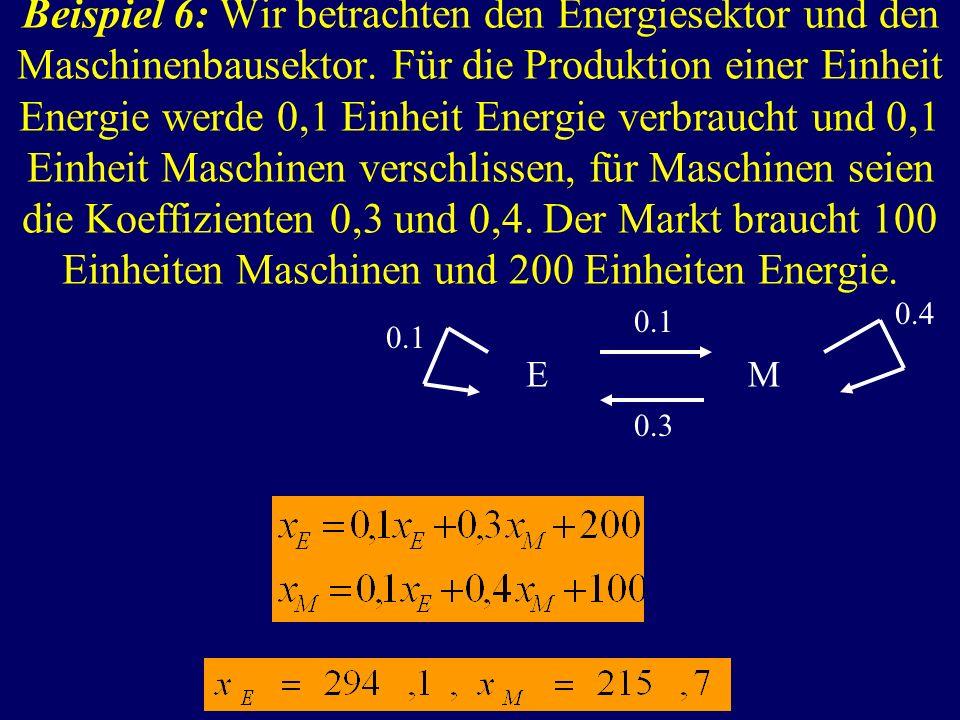 Beispiel 6: Wir betrachten den Energiesektor und den Maschinenbausektor. Für die Produktion einer Einheit Energie werde 0,1 Einheit Energie verbraucht