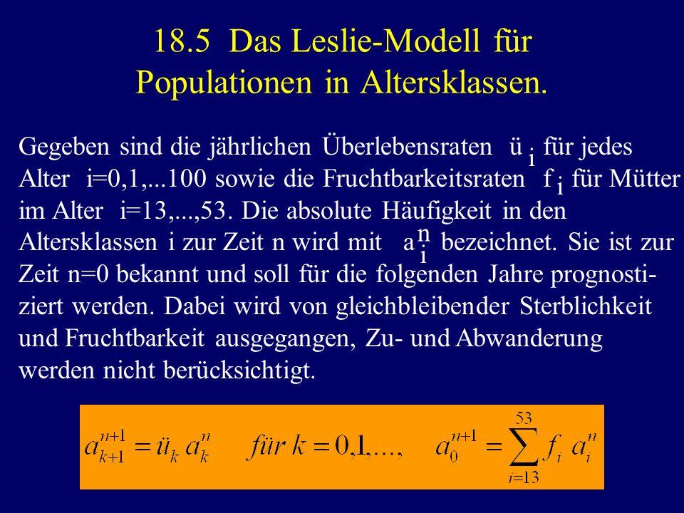 18.5 Das Leslie-Modell für Populationen in Altersklassen. Gegeben sind die jährlichen Überlebensraten ü für jedes Alter i=0,1,...100 sowie die Fruchtb