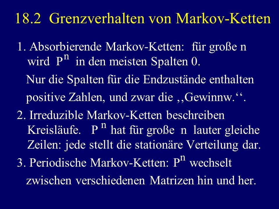 18.2 Grenzverhalten von Markov-Ketten 1. Absorbierende Markov-Ketten: für große n wird P in den meisten Spalten 0. Nur die Spalten für die Endzustände