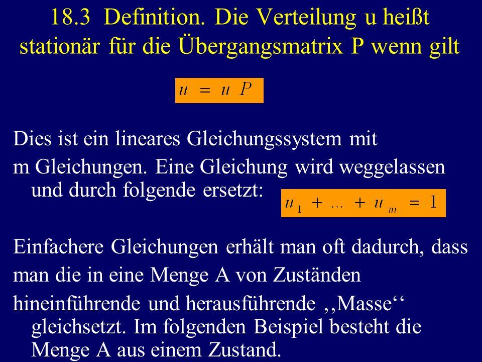 18.3 Definition. Die Verteilung u heißt stationär für die Übergangsmatrix P wenn gilt Dies ist ein lineares Gleichungssystem mit m Gleichungen. Eine G