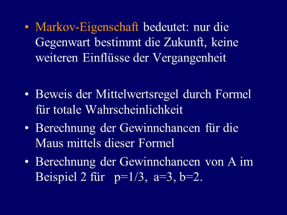 Markov-Eigenschaft bedeutet: nur die Gegenwart bestimmt die Zukunft, keine weiteren Einflüsse der Vergangenheit Beweis der Mittelwertsregel durch Form