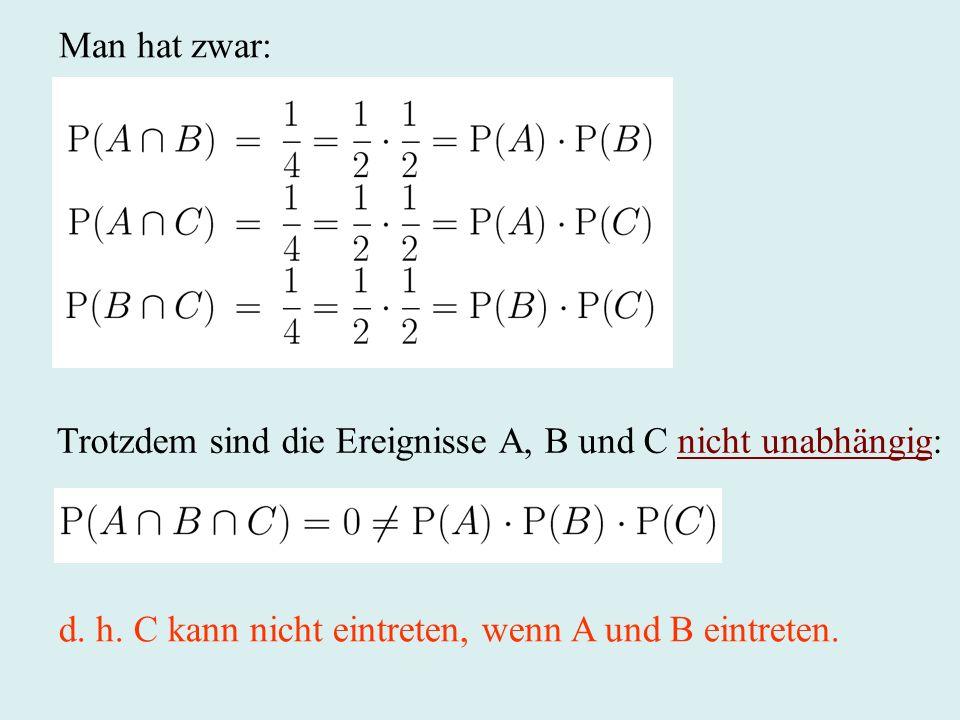 Trotzdem sind die Ereignisse A, B und C nicht unabhängig: d. h. C kann nicht eintreten, wenn A und B eintreten. Man hat zwar: