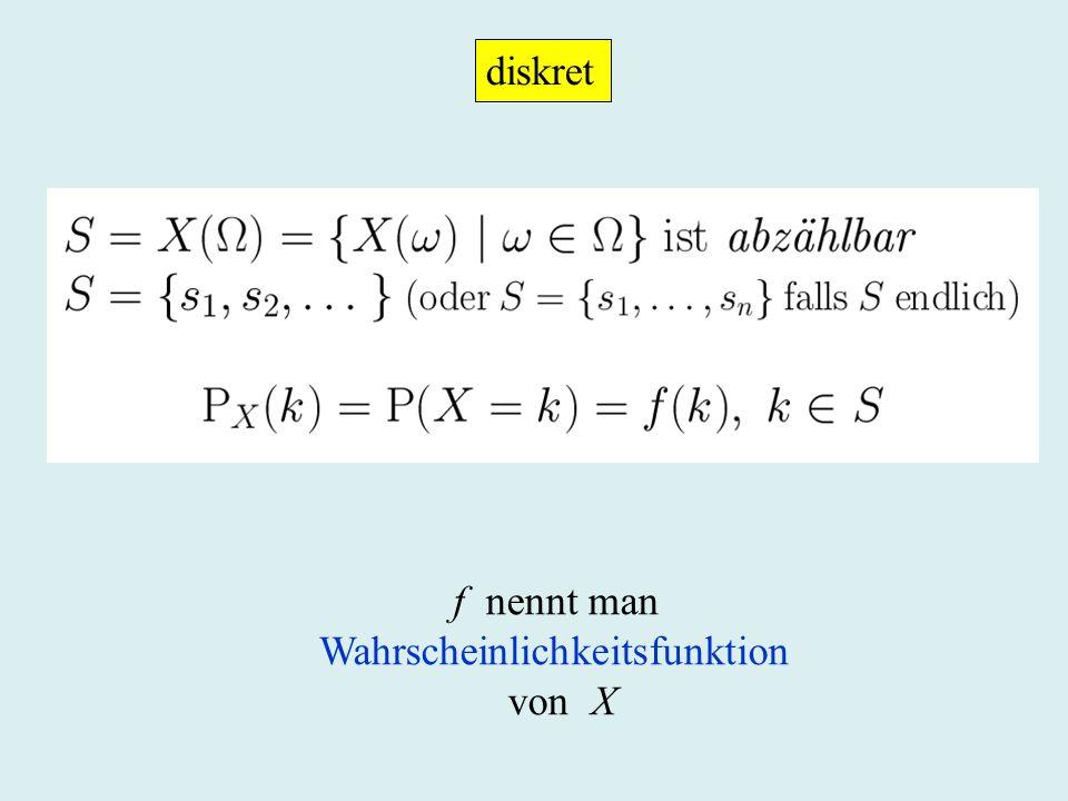diskret f nennt man Wahrscheinlichkeitsfunktion von X