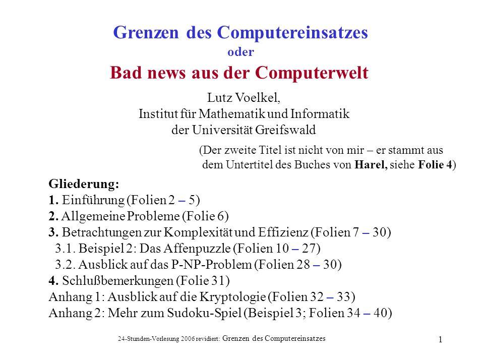 24-Stunden-Vorlesung 2006 revidiert: Grenzen des Computereinsatzes 32 Aus dem Affenpuzzle, Kapitel 6: Schlechtes in Gutes verwandeln Der modernen Kryptologie kommt in Hinblick auf dieses Buch eine besondere Bedeutung zu...