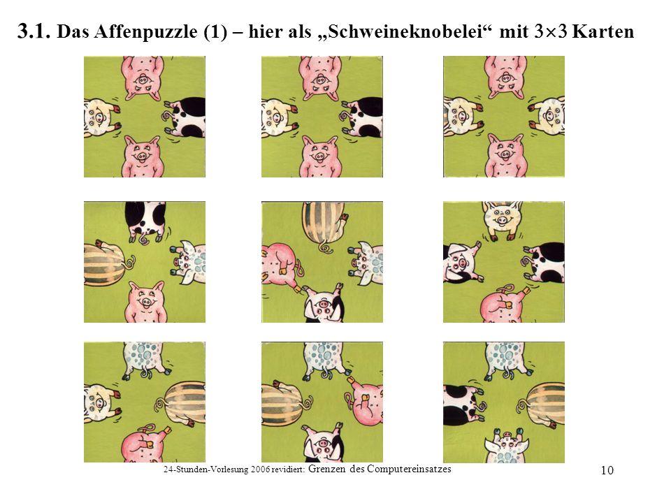 24-Stunden-Vorlesung 2006 revidiert: Grenzen des Computereinsatzes 10 3.1. Das Affenpuzzle (1) – hier als Schweineknobelei mit Karten