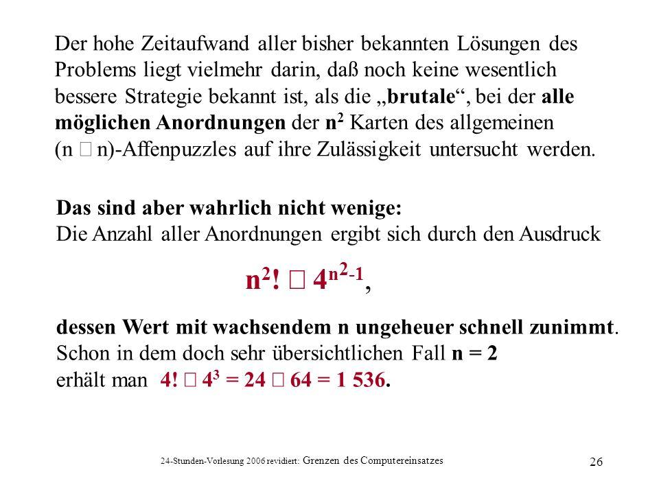 24-Stunden-Vorlesung 2006 revidiert: Grenzen des Computereinsatzes 26 Das sind aber wahrlich nicht wenige: Die Anzahl aller Anordnungen ergibt sich du