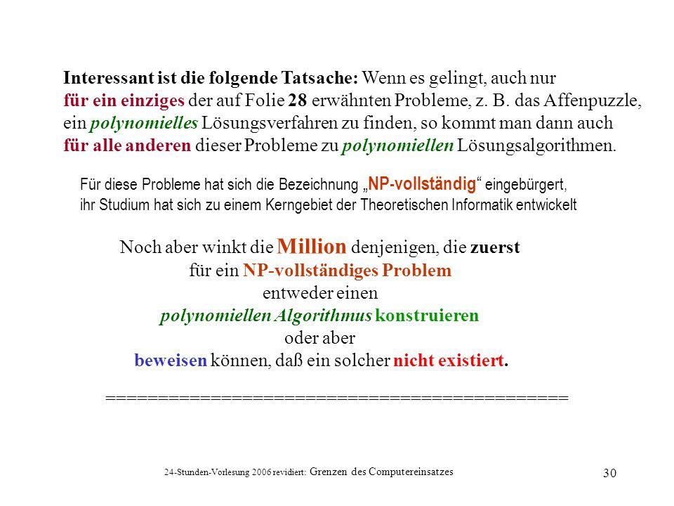 24-Stunden-Vorlesung 2006 revidiert: Grenzen des Computereinsatzes 30 Noch aber winkt die Million denjenigen, die zuerst für ein NP-vollständiges Prob