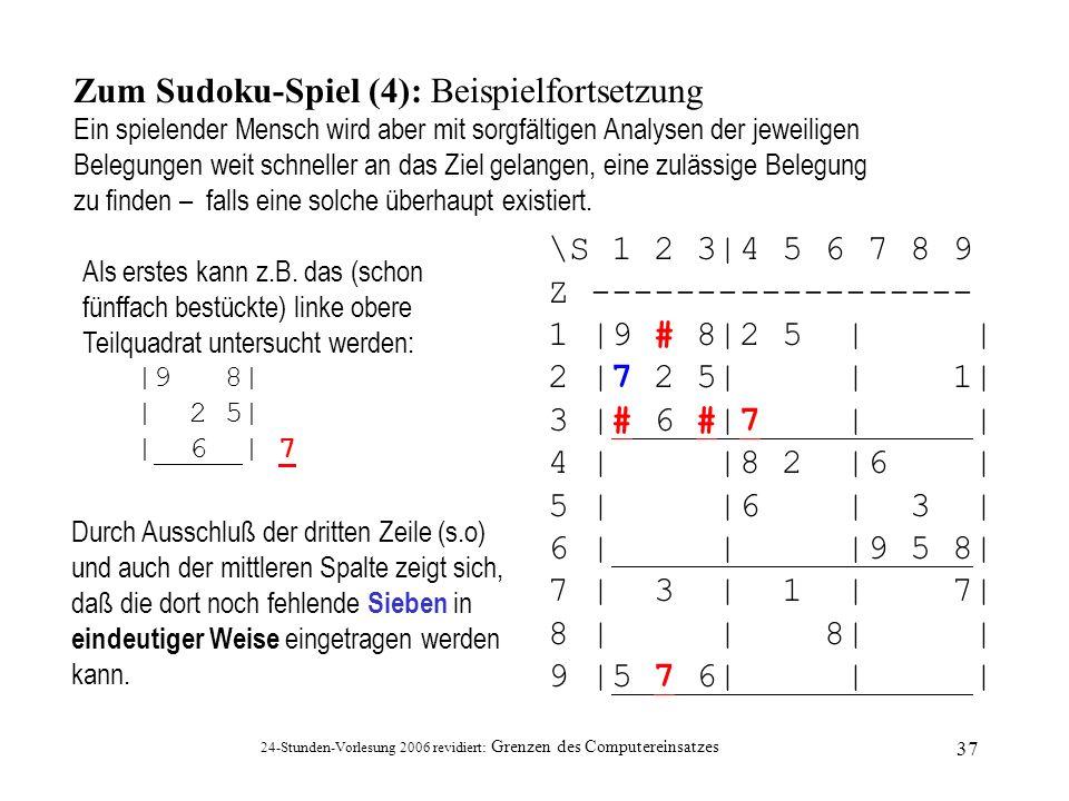 24-Stunden-Vorlesung 2006 revidiert: Grenzen des Computereinsatzes 37 Zum Sudoku-Spiel (4): Beispielfortsetzung Ein spielender Mensch wird aber mit so