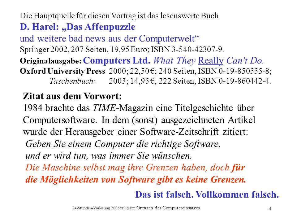 24-Stunden-Vorlesung 2006 revidiert: Grenzen des Computereinsatzes 4 Die Hauptquelle für diesen Vortrag ist das lesenswerte Buch D. Harel: Das Affenpu