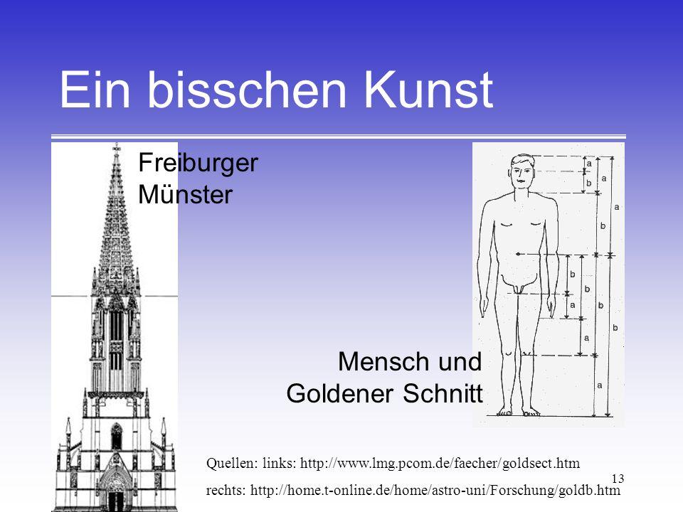 13 Ein bisschen Kunst Quellen: links: http://www.lmg.pcom.de/faecher/goldsect.htm rechts: http://home.t-online.de/home/astro-uni/Forschung/goldb.htm F