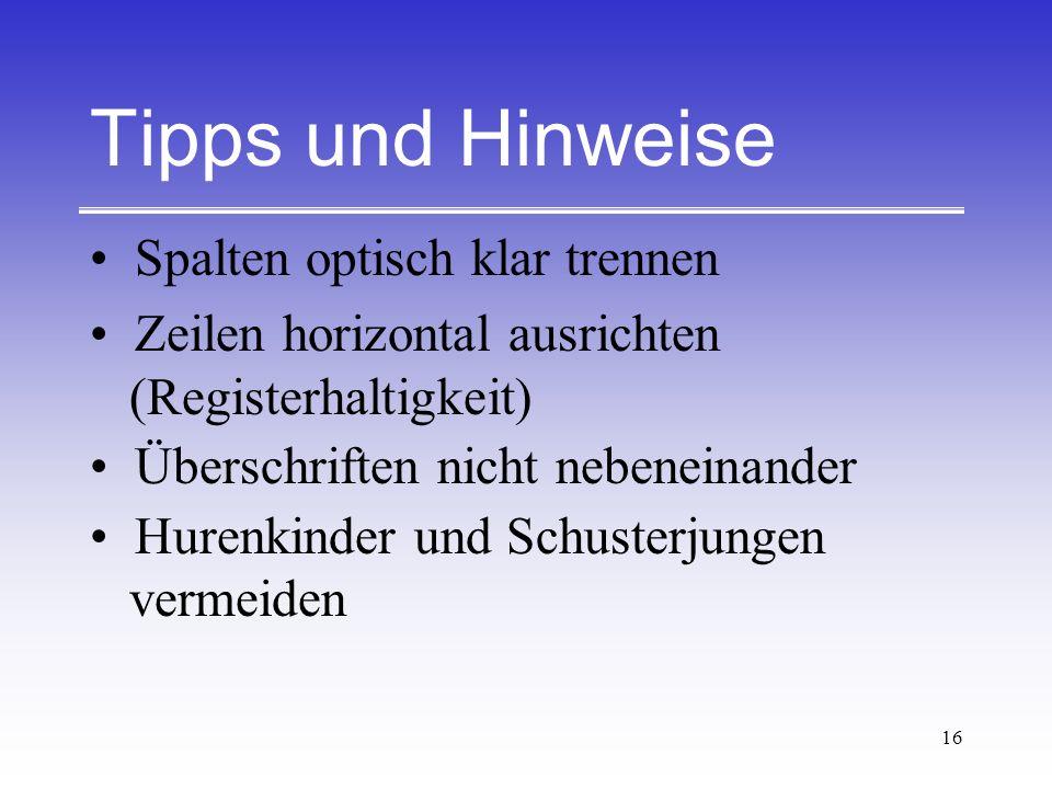 16 Tipps und Hinweise Spalten optisch klar trennen Zeilen horizontal ausrichten (Registerhaltigkeit) Überschriften nicht nebeneinander Hurenkinder und
