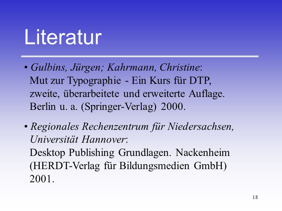 18 Literatur Gulbins, Jürgen; Kahrmann, Christine: Mut zur Typographie - Ein Kurs für DTP, zweite, überarbeitete und erweiterte Auflage. Berlin u. a.