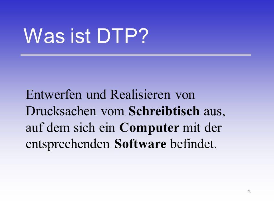 2 Was ist DTP? Entwerfen und Realisieren von Drucksachen vom Schreibtisch aus, auf dem sich ein Computer mit der entsprechenden Software befindet.