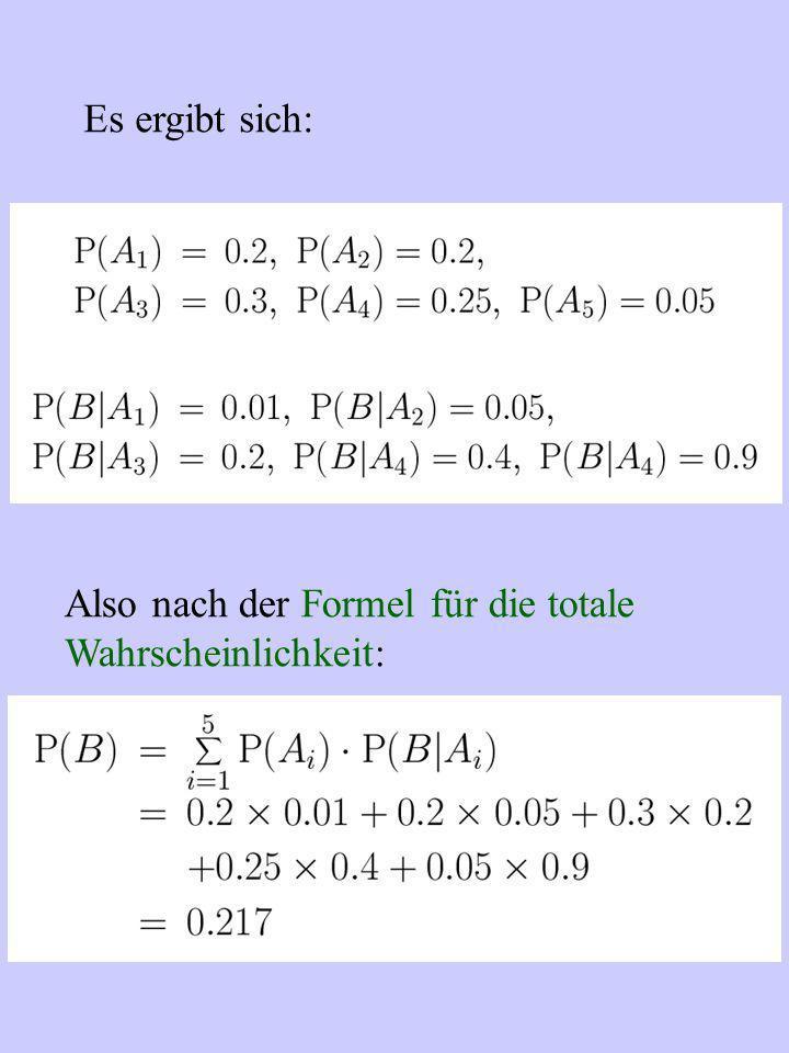 Es ergibt sich: Also nach der Formel für die totale Wahrscheinlichkeit: