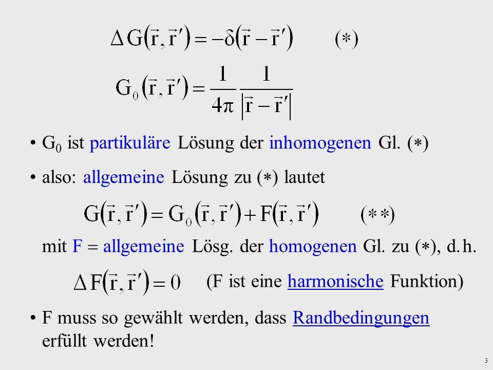 3 G 0 ist partikuläre Lösung der inhomogenen Gl. ( ) also: allgemeine Lösung zu ( ) lautet mit F allgemeine Lösg. der homogenen Gl. zu ( ), d. h. (F i
