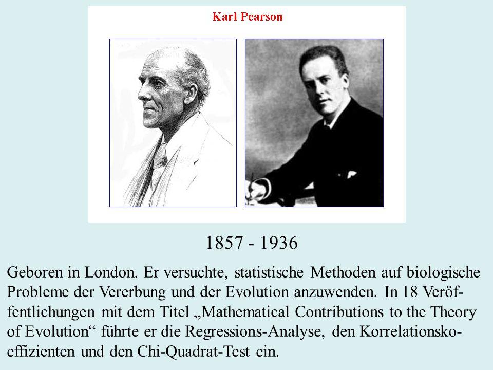 1857 - 1936 Geboren in London. Er versuchte, statistische Methoden auf biologische Probleme der Vererbung und der Evolution anzuwenden. In 18 Veröf- f