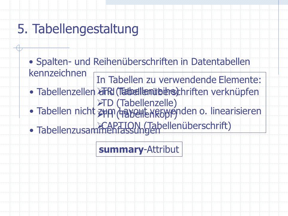 5. Tabellengestaltung Spalten- und Reihenüberschriften in Datentabellen kennzeichnen In Tabellen zu verwendende Elemente: TR (Tabellenreihe) TD (Tabel