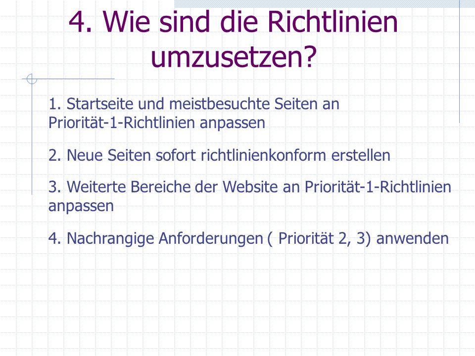 4. Wie sind die Richtlinien umzusetzen? 1. Startseite und meistbesuchte Seiten an Priorität-1-Richtlinien anpassen 2. Neue Seiten sofort richtlinienko
