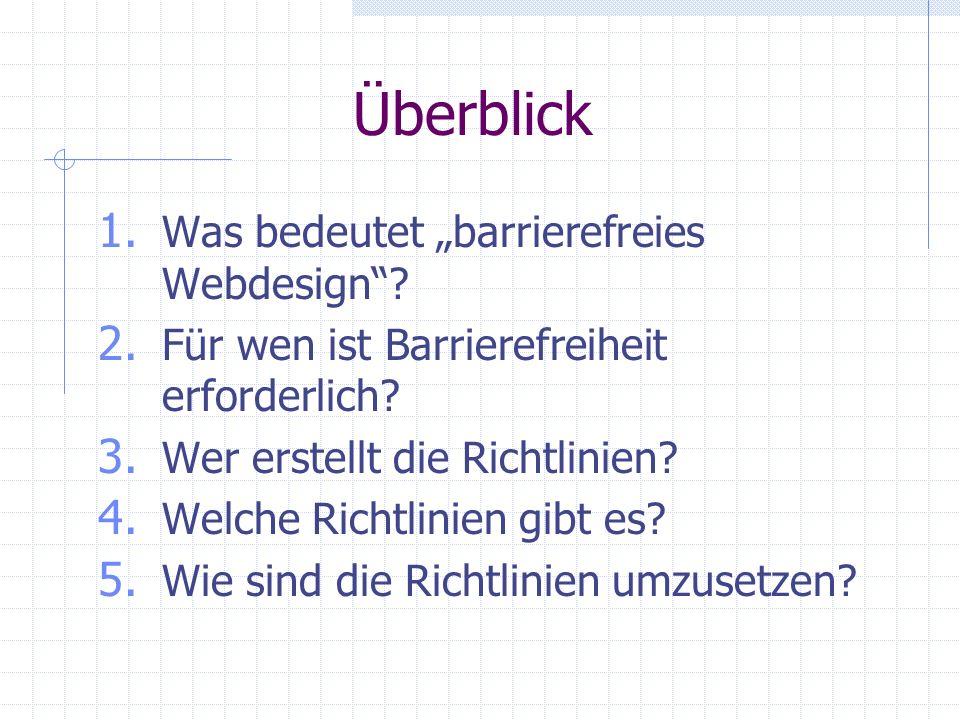 Überblick 1. Was bedeutet barrierefreies Webdesign? 2. Für wen ist Barrierefreiheit erforderlich? 3. Wer erstellt die Richtlinien? 4. Welche Richtlini