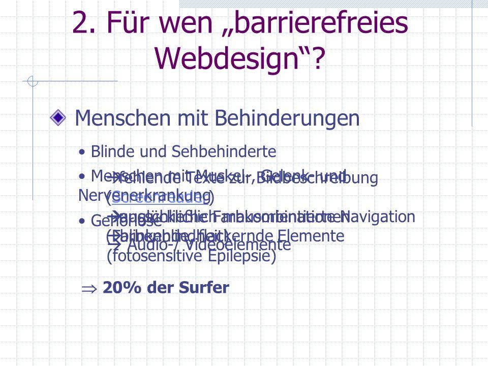 2. Für wen barrierefreies Webdesign? Menschen mit Behinderungen Blinde und Sehbehinderte fehlende Texte zur Bildbeschreibung (Screenreader)Screenreade