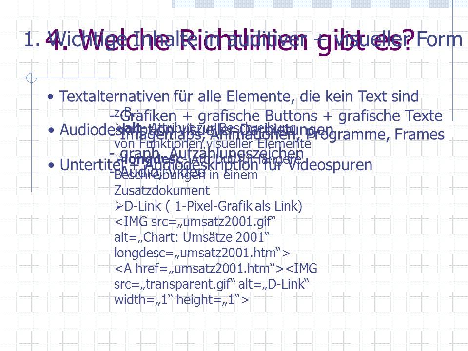 4. Welche Richtlinien gibt es? 1. Wichtige Inhalte in auditiver + visueller Form Textalternativen für alle Elemente, die kein Text sind - Grafiken + g