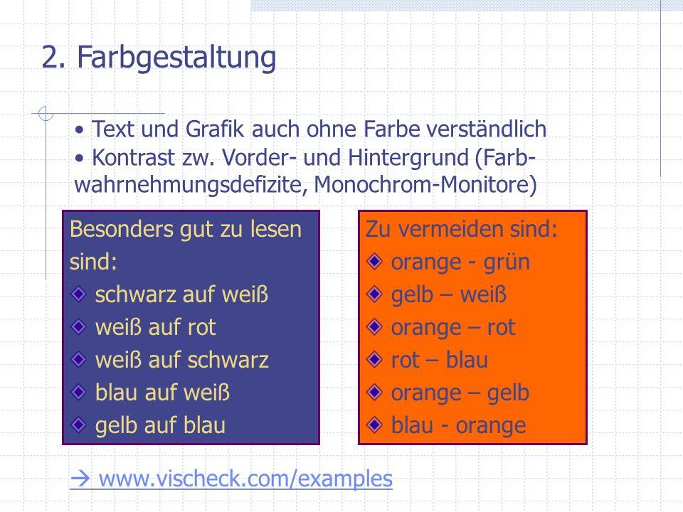 Besonders gut zu lesen sind: schwarz auf weiß weiß auf rot weiß auf schwarz blau auf weiß gelb auf blau Zu vermeiden sind: orange - grün gelb – weiß o