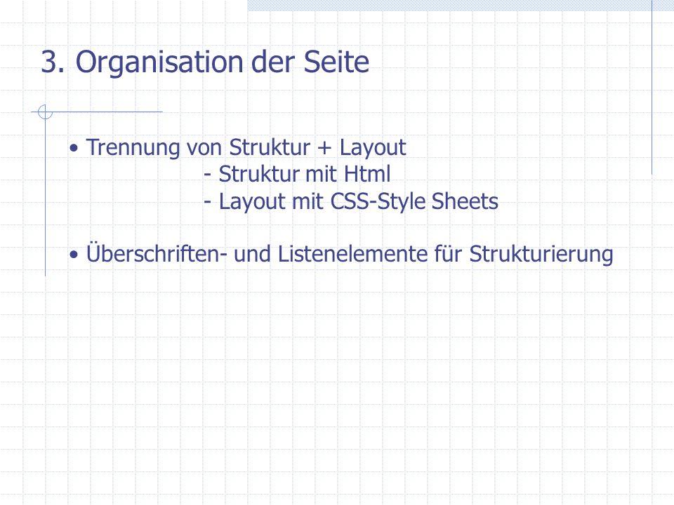 3. Organisation der Seite Trennung von Struktur + Layout - Struktur mit Html - Layout mit CSS-Style Sheets Überschriften- und Listenelemente für Struk