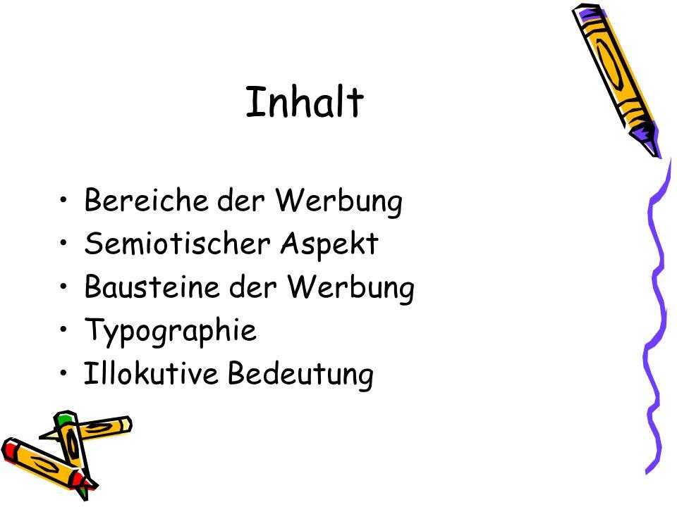 Inhalt Bereiche der Werbung Semiotischer Aspekt Bausteine der Werbung Typographie Illokutive Bedeutung