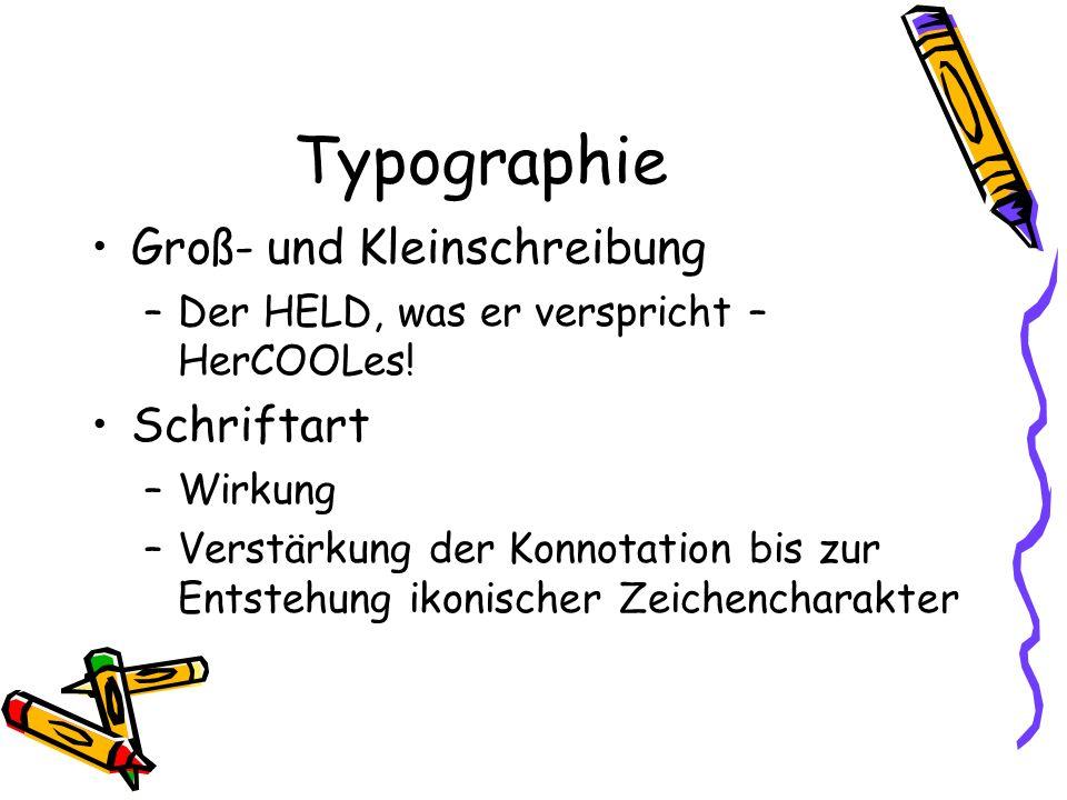 Typographie Groß- und Kleinschreibung –Der HELD, was er verspricht – HerCOOLes! Schriftart –Wirkung –Verstärkung der Konnotation bis zur Entstehung ik