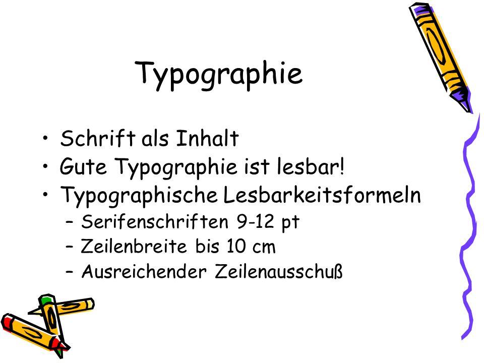 Typographie Schrift als Inhalt Gute Typographie ist lesbar! Typographische Lesbarkeitsformeln –Serifenschriften 9-12 pt –Zeilenbreite bis 10 cm –Ausre