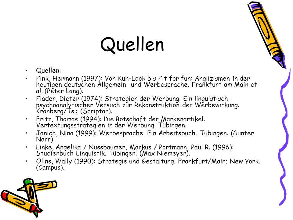 Quellen Quellen: Fink, Hermann (1997): Von Kuh-Look bis Fit for fun: Anglizismen in der heutigen deutschen Allgemein- und Werbesprache. Frankfurt am M