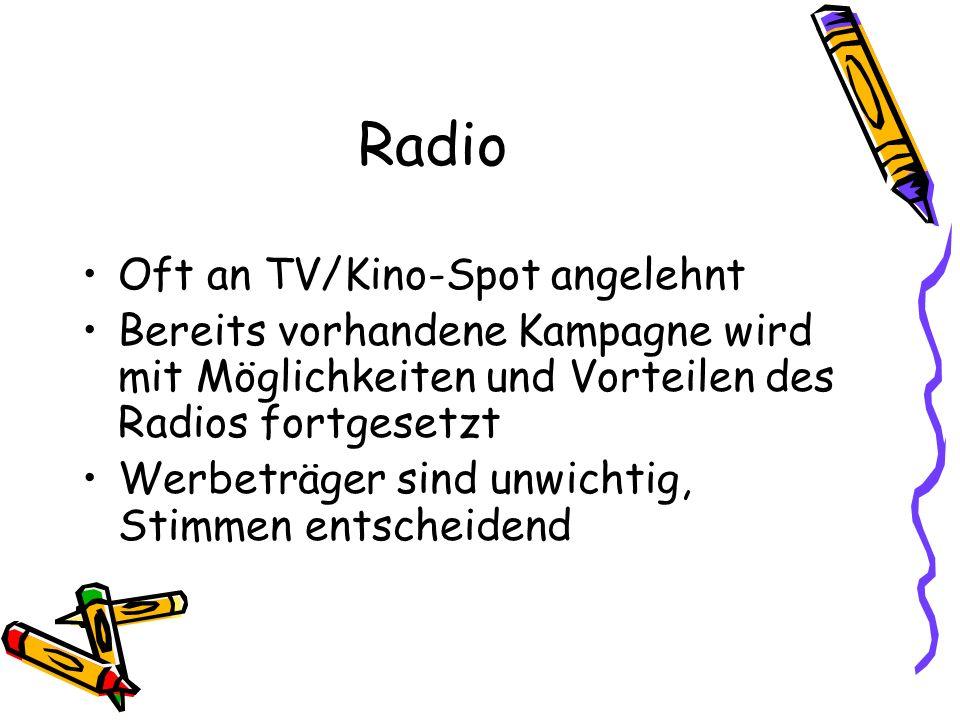 Radio Oft an TV/Kino-Spot angelehnt Bereits vorhandene Kampagne wird mit Möglichkeiten und Vorteilen des Radios fortgesetzt Werbeträger sind unwichtig
