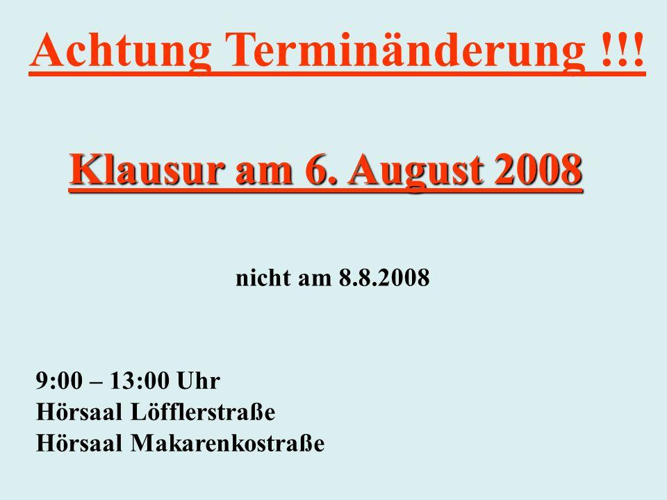 Achtung Terminänderung !!! Klausur am 6. August 2008 nicht am 8.8.2008 9:00 – 13:00 Uhr Hörsaal Löfflerstraße Hörsaal Makarenkostraße