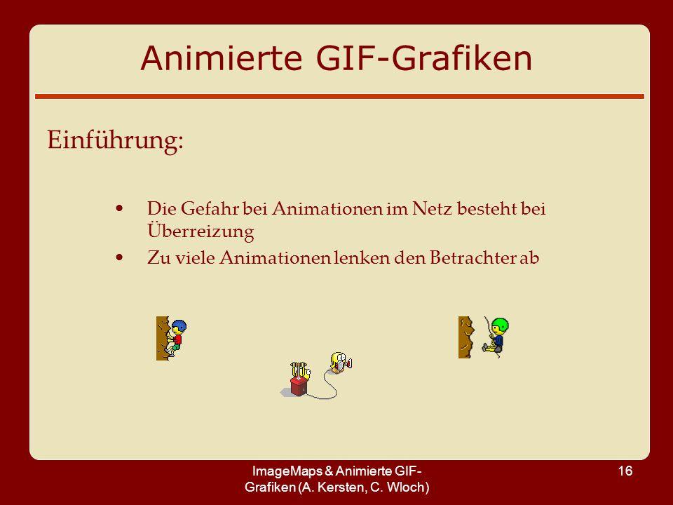 ImageMaps & Animierte GIF- Grafiken (A. Kersten, C. Wloch) 16 Animierte GIF-Grafiken Einführung: Die Gefahr bei Animationen im Netz besteht bei Überre