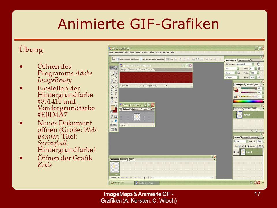 ImageMaps & Animierte GIF- Grafiken (A. Kersten, C. Wloch) 17 Animierte GIF-Grafiken Übung Öffnen des Programms Adobe ImageReady Einstellen der Hinter